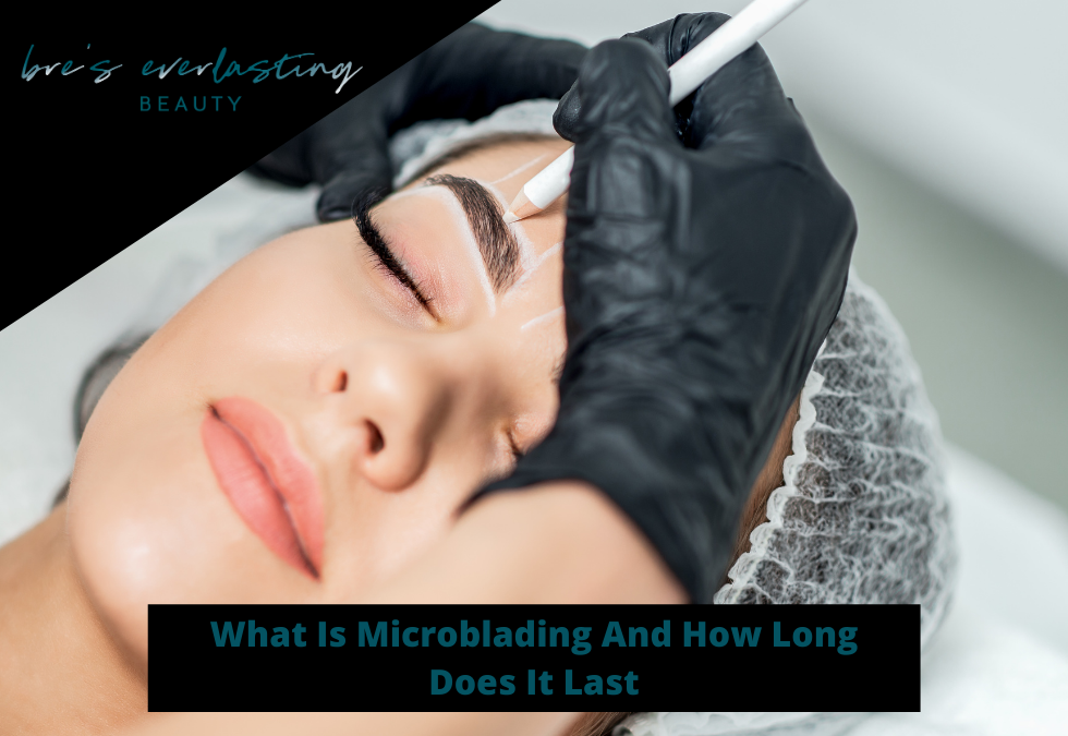 What Is Microblading And How Long Does It Last