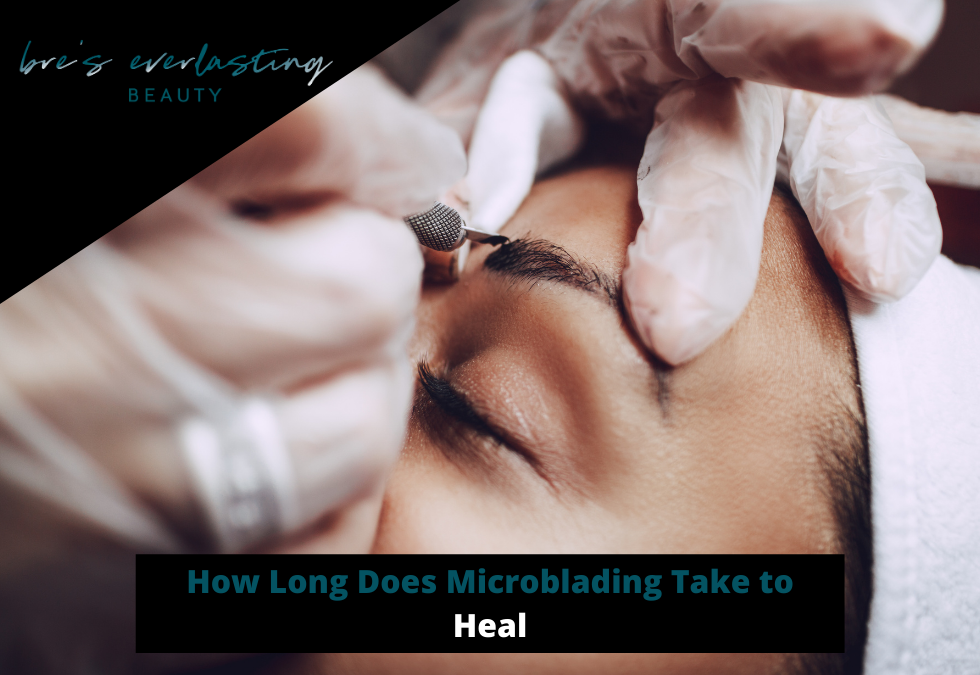 How Long Does Microblading Take to Heal Bre's Everlasting Beauty