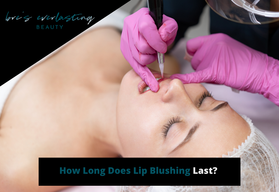 How Long Does Lip Blushing Last?