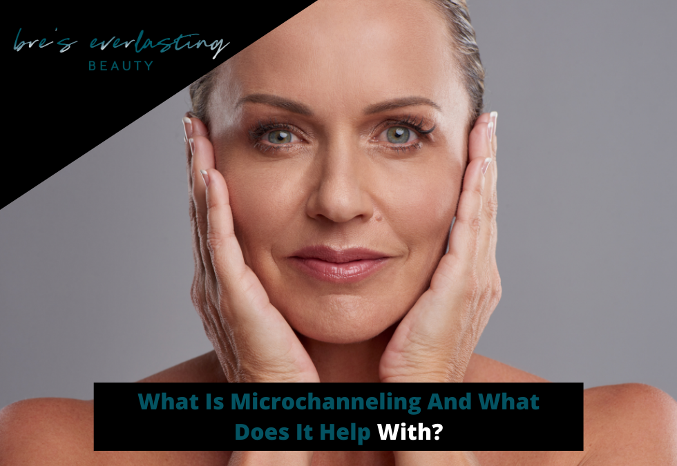 What Is Microchanneling And What Does It Help With